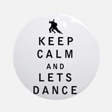 Keep Calm and Lets Dance Ornament (Round)