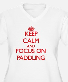 Keep Calm and focus on Paddling Plus Size T-Shirt