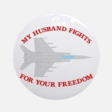 Husband Fights 4 Your Freedom Ornament (Round)