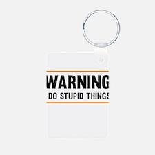 Warning I Do Stupid Things Keychains