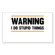 Warning I Do Stupid Things Bumper Stickers