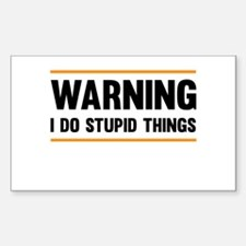 Warning I Do Stupid Things Decal