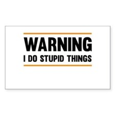Warning I Do Stupid Things Stickers