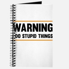 Warning I Do Stupid Things Journal