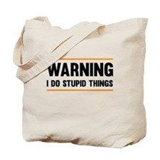 Warning I Do Stupid Things Tote Bag