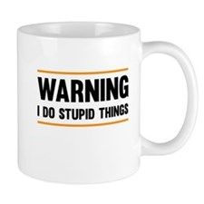 Warning I Do Stupid Things Mugs