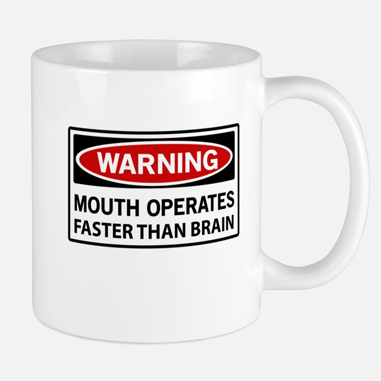 Warning Mouth Operates Faster Than Brain Mugs