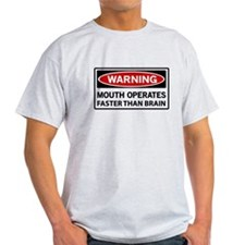 Warning Mouth Operates Faster Than Brain T-Shirt
