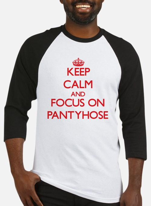 Keep Calm and focus on Pantyhose Baseball Jersey
