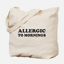 Allergic To Mornings Tote Bag
