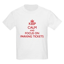 Keep Calm and focus on Parking Tickets T-Shirt