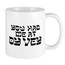 You had me at 'Oy Vey' Mugs