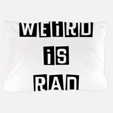 Weird is Rad Pillow Case