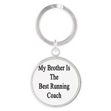 My Brother Is The Best Running Coac Round Keychain