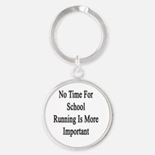 No Time For School Running Is More  Round Keychain