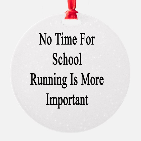 No Time For School Running Is More  Ornament