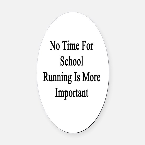 No Time For School Running Is More Oval Car Magnet