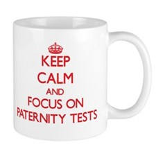 Keep Calm and focus on Paternity Tests Mugs