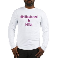Disillusioned and Bitter Long Sleeve T-Shirt