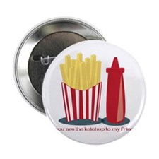 """Ketchup To My Fries 2.25"""" Button"""