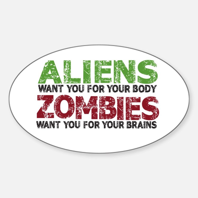 ALIENS want you for your body ZOMBIES want you for