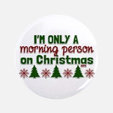 "Christmas Morning Person 3.5"" Button"