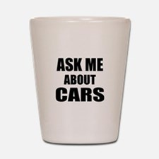 Ask me about Cars Shot Glass