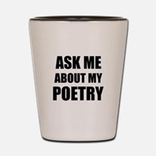 Ask me about my Poetry Shot Glass