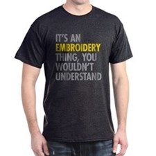 Its An Embroidery Thing T-Shirt