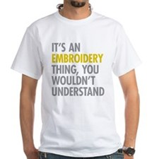 Its An Embroidery Thing Shirt