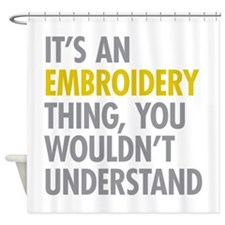 Its An Embroidery Thing Shower Curtain