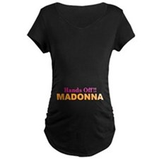 hands off madonna Maternity T-Shirt