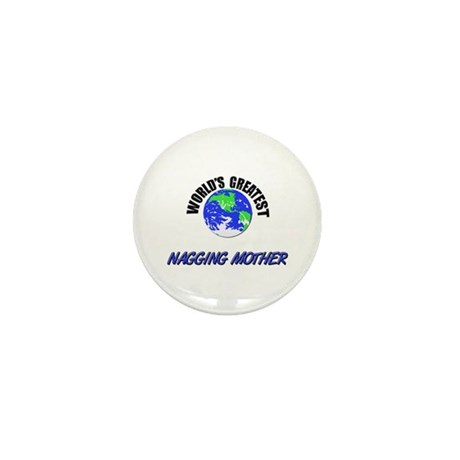 World's Greatest NAGGING MOTHER Mini Button