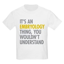 Its An Embryology Thing T-Shirt