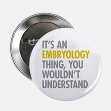 "Its An Embryology Thing 2.25"" Button"