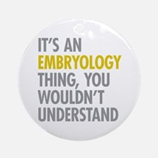 Its An Embryology Thing Ornament (Round)