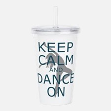 Keep Calm And Dance On Acrylic Double-Wall Tumbler