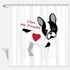 Love My Frenchie Shower Curtain