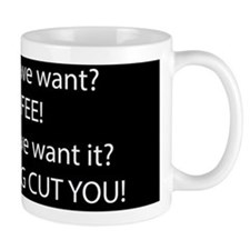 What do WE Want! Coffee! I'll Fucking C Mug