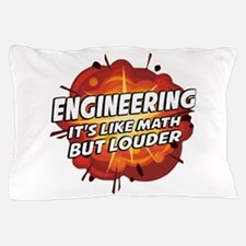 Engineering - It's Like Math But Louder Pillow Cas