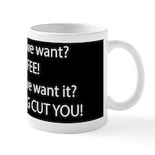 What do WE Want! Coffee! I'll Fucking Cut you Mugs