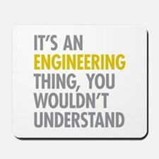 Its An Engineering Thing Mousepad