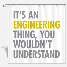 Its An Engineering Thing Shower Curtain