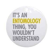 Its An Entomology Thing Ornament (Round)