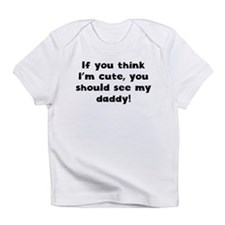 You Should See My Daddy Infant T-Shirt
