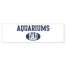Aquariums dad Bumper Bumper Sticker