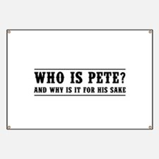 Who Is Pete? And Why Is It For His Sake Banner