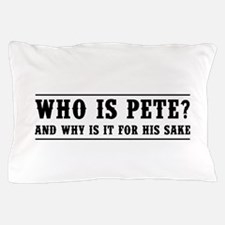 Who Is Pete? And Why Is It For His Sake Pillow Cas