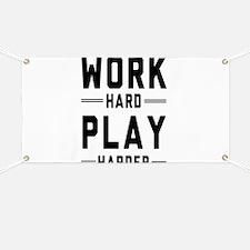 Work Hard Play Harder Banner