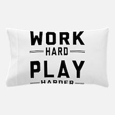 Work Hard Play Harder Pillow Case